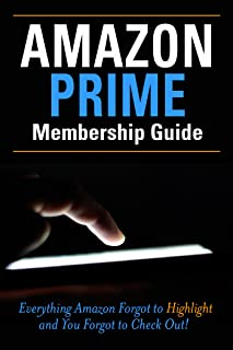 Amazon Prime Membership Guide: Everything Amazon Prime Forgot to Highlight and You Forgot to Checkout!
