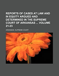 Reports of Cases at Law and in Equity Argued and Determined in the Supreme Court of Arkansas Volume 21-23