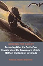 Looking For Ashley: Re-Reading What the Smith Case Reveals About the Governance of Girls, Mothers and Families