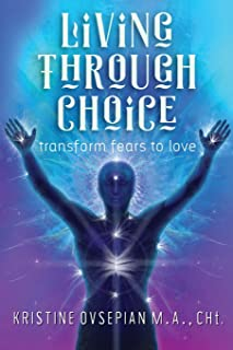 Living through Choice: Transform Fears to Love