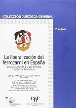 La liberalización del ferrocarril en España: Una aproximación a la Ley 39/2003 del sector ferroviario (Jurídica general-Cursos)