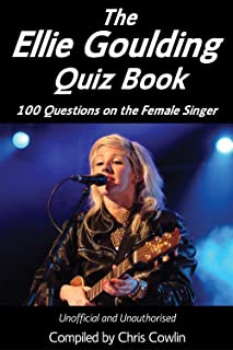 The Ellie Goulding Quiz Book: 100 Questions on the Female Singer (Apex Quiz Books Book 6) (English Edition)