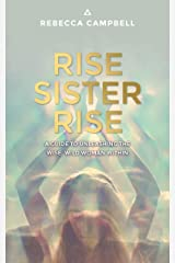 Rise Sister Rise: A Guide to Unleashing the Wise, Wild Woman Within Kindle Edition