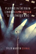 Playing In the Rain: Lindsey Buckingham & Fleetwood Mac (English Edition)