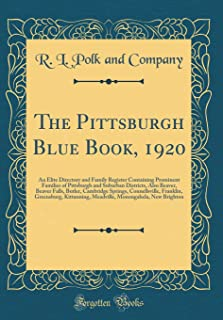 The Pittsburgh Blue Book, 1920: An Elite Directory and Family Register Containing Prominent Families of Pittsburgh and Suburban Districts, Also ... Greensburg, Kittanning, Meadville, Mo