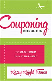 Couponing for the Rest of Us: The Not-So-Extreme Guide to Saving More