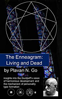 The Enneagram: Living and Dead: Insights into the Gurdjieff's vision of harmonious development and the mechanism of personality type formation