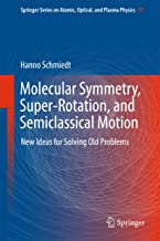 Molecular Symmetry, Super-Rotation, and Semiclassical Motion: New Ideas for Solving Old Problems (Springer Series on Atomic, Optical, and Plasma Physics Book 97)
