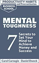 Productivity Habits and Procrastination - Mental Toughness: 7 Secrets To Set Your Mind To Achieve Money And Success - How ...