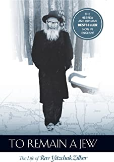 To Remain a Jew: The Life of Rav Yitzchak Zilber