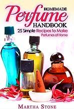 Homemade Perfume Handbook: 25 Simple Recipes to Make Perfumes at Home