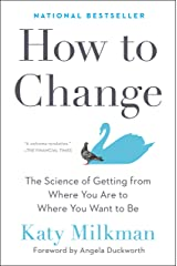 How to Change: The Science of Getting from Where You Are to Where You Want to Be Kindle Edition