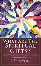 What Are the Spiritual Gifts?: Discover Your Spiritual Gifts and How to Use Them (Christian Questions)
