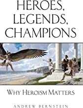 Heroes, Legends, Champions: Why Heroism Matters