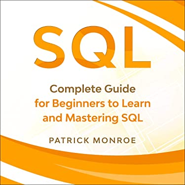 SQL: Complete Guide for Beginners to Learn and Mastering SQL
