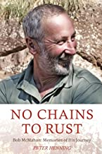No Chains to Rust: Memories of His Journey: Bob McMahon: Memories of His Journey