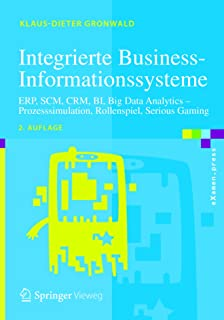 Integrierte Business-Informationssysteme: ERP, SCM, CRM, BI, Big Data Analytics – Prozesssimulation, Rollenspiel, Serious Gaming (eXamen.press) (German Edition)