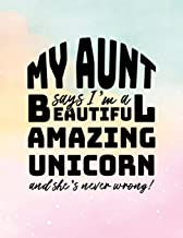 My Aunt Says I'm  A Beautiful Amazing Unicorn And She's Never Wrong!: Lined Journal Notebook For A Niece