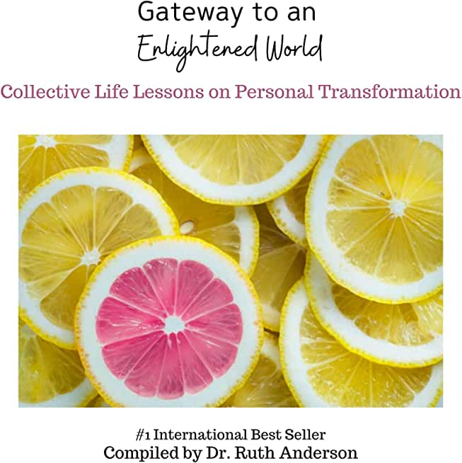 Gateway to an Enlightened World: Collective Life Lessons on Personal Transformation (English Edition)