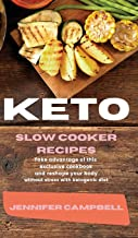 Keto Slow Cooker Recipes: Take Advantage of this Exclusive Cookbook and Reshape your Body Without Stress with Ketogenic Diet