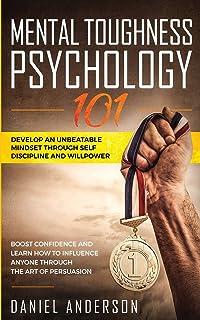 Mental Toughness, Psychology 101: Develop an Unbeatable Mindset through Self Discipline and Willpower. Boost Confidence an...