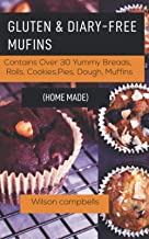 GLUTEN AND DIARY-FREE MUFFINS (HOME MADE): Contains Over 40 Savoury and Tasty Muffins