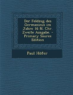Der Feldzug Des Germanicus Im Jahre 16 N. Chr. Zweite Ausgabe.