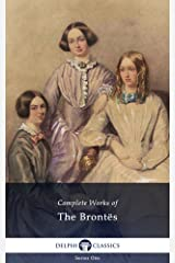 Delphi Complete Works of the Bronte Sisters: Charlotte, Emily, Anne Brontë (Illustrated) Kindle Edition
