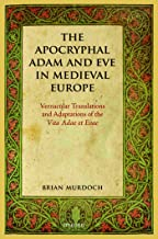 The Apocryphal Adam and Eve in Medieval Europe: Vernacular Translations and Adaptations of the Vita Adae et Evae