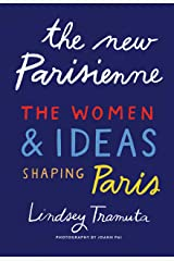 The New Parisienne: The Women & Ideas Shaping Paris: The Women and Ideas Shaping Paris Kindle Edition