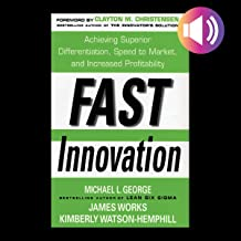 Fast Innovation: Achieving Superior Differentiation, Speed to Market, and Increased Profitability