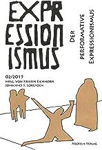 Der performative Expressionismus: Expressionismus 02/2015 (German Edition)