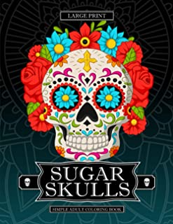 Sugar Skulls: Large Print Simple Adult Coloring Book: Easy Designs for Stress Relief and Adult Relaxation: Day of the Dead
