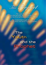 The Prophet. The Youth and the Prophet: The voice of the heart, the eternal truth, the eternal law of God, given by the prophetess of God for our time