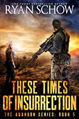 These Times of Insurrection: A Post-Apocalyptic EMP Survivor Thriller (The Abandon Series Book 5) Kindle Edition