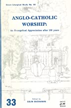 Anglo-Catholic Worship: An Evangelical Appreciation After 150 Years (Liturgical Studies)