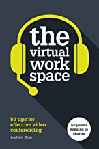The Virtual Workspace: 50 Tips for Effective Video Conferencing
