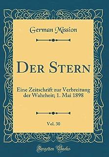 Der Stern, Vol. 30: Eine Zeitschrift Zur Verbreitung Der Wahrheit; 1. Mai 1898 (Classic Reprint)
