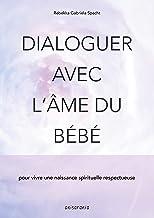 Dialoguer avec l'âme du bébé (French Edition)