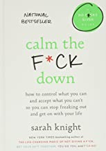 Calm the F*ck Down: How to Control What You Can and Accept What You Can't So You Can Stop Freaking Out and Get On With Your Life (A No F*cks Given Guide) Pdf