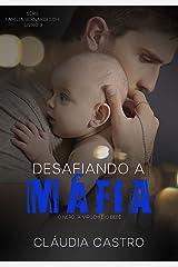 Desafiando a Máfia: O nerd, a virgem e o bebê (Série Família Bernardeschi Livro 3) eBook Kindle