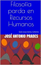 Filosofía parda en Recursos Humanos: Qué cosas tienes, Ceferino