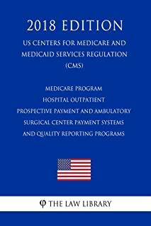 Medicare Program - Hospital Outpatient Prospective Payment and Ambulatory Surgical Center Payment Systems and Quality Reporting Programs (US Centers for ... and Medicaid Services Regulation) (CMS