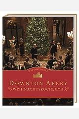 Das offizielle Downton-Abbey-Weihnachtskochbuch Hardcover