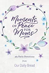Moments of Peace for Moms: 365 Daily Devotions from Our Daily Bread Kindle Edition