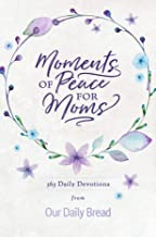Download Moments of Peace for Moms: 365 Daily Devotions from Our Daily Bread PDF