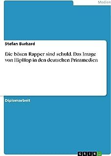Die bösen Rapper sind schuld. Das Image von HipHop in den deutschen Printmedien (German Edition)