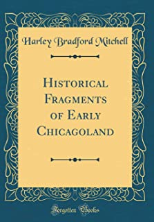 Historical Fragments of Early Chicagoland (Classic Reprint)