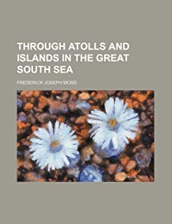 Through Atolls and Islands in the Great South Sea