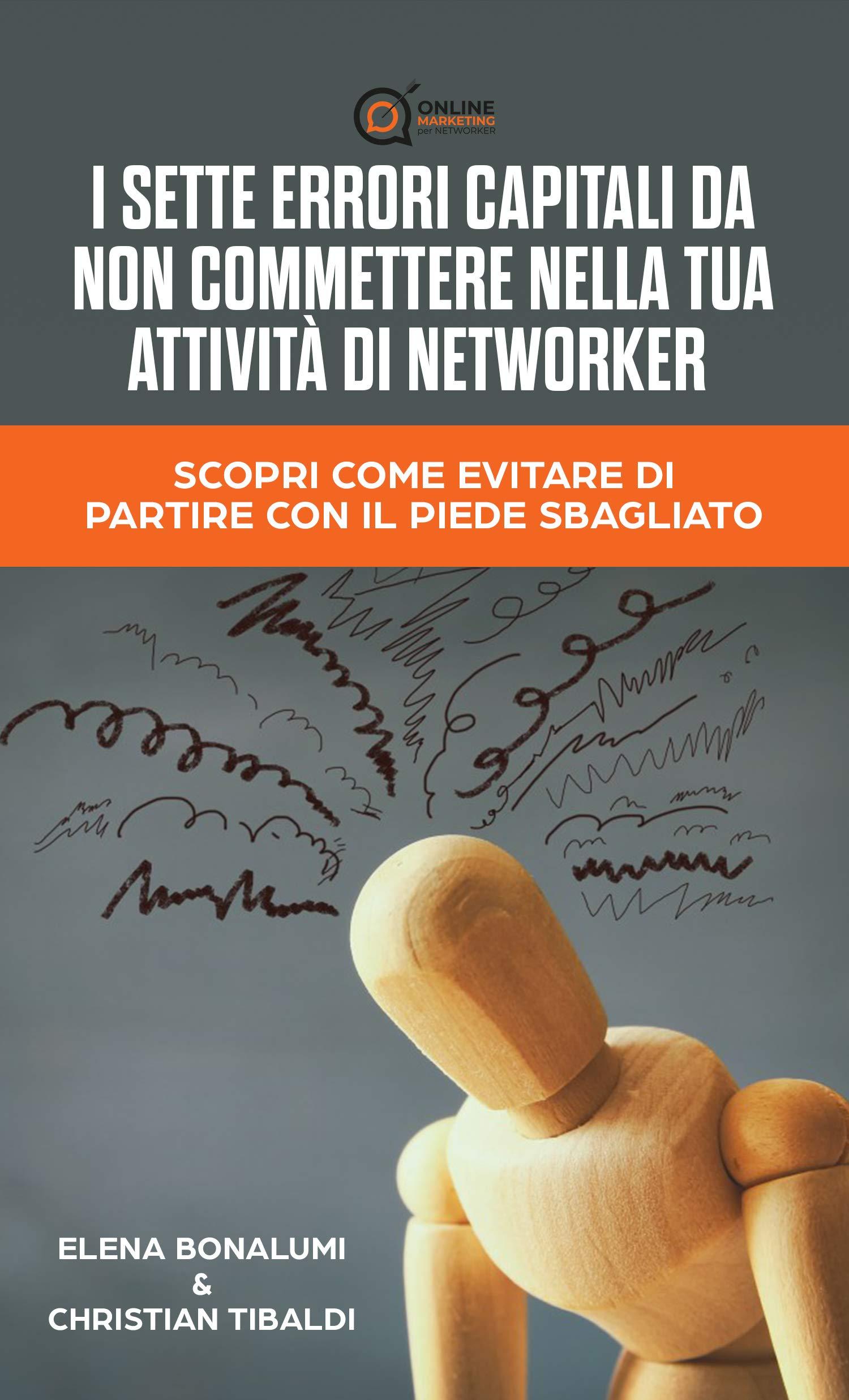 I SETTE ERRORI CAPITALI DA NON COMMETTERE NELLA TUA ATTIVITÀ DI NETWORKER : Scopri come evitare di partire con il piede sbagliato (Italian Edition)